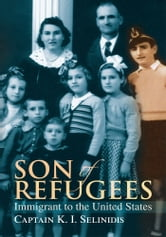 Son of Refugees - Immigrant to the United States ebook by Captain K. I. Selinidis