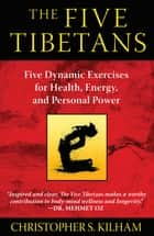 The Five Tibetans - Five Dynamic Exercises for Health, Energy, and Personal Power ebook by Christopher S. Kilham