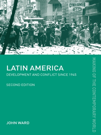 Latin America - Development and Conflict since 1945 ebook by John Ward,John Ward