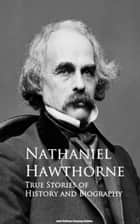 True Stories of History and Biography ebook by Nathaniel Hawthorne