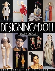 Designing The Doll - From Concept to Construction ebook by Susanna Oroyan