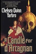 A Candle For d'Artagnan ebook by Chelsea Quinn Yarbro