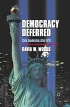 Democracy Deferred ebook by D. Woods
