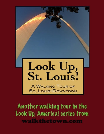 Look Up, St. Louis! A Walking Tour of Downtown ebook by Doug Gelbert