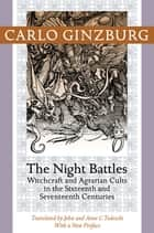 The Night Battles ebook by Carlo Ginzburg,John Tedeschi,Anne C. Tedeschi,Carlo Ginzburg
