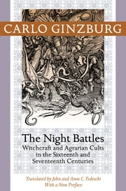 The Night Battles - Witchcraft and Agrarian Cults in the Sixteenth and Seventeenth Centuries ebook by Carlo Ginzburg, John Tedeschi, Anne C. Tedeschi,...