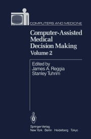 Computer-Assisted Medical Decision Making ebook by J.A. Reggia,Stanley Tuhrim
