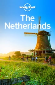 Lonely Planet The Netherlands ebook by Lonely Planet,Catherine Le Nevez,Daniel C Schechter