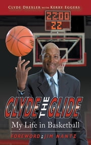 Clyde the Glide - My Life in Basketball ebook by Clyde Drexler,Kerry Eggers,Jim Nantz