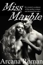 Miss Marble - A Flash of Exotic Erotica ebook by Arcana Roman