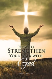 How to Strengthen Your Walk with God ebook by Barbara Ann King