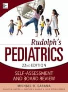 Rudolphs Pediatrics Self-Assessment and Board Review ebook by Michael Cabana