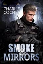 Smoke & Mirrors ebook by Charlie Cochet