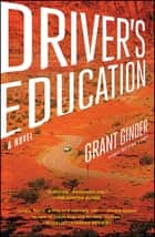 Driver's Education - A Novel ebook by Grant Ginder