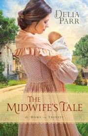 The Midwife's Tale (At Home in Trinity Book #1) 電子書籍 by Delia Parr