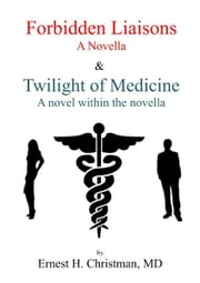 Forbidden Liaisons: Twilight of Medicine ebook by Ernest Christman