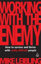 Working with the Enemy - How to Survive and Thrive with Really Difficult People ebook by Mike Leibling