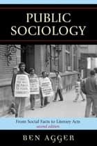 Public Sociology - From Social Facts to Literary Acts ebook by Ben Agger