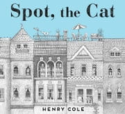 Spot, the Cat ebook by Henry Cole,Henry Cole