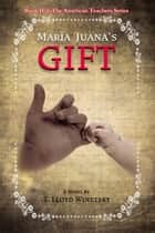 Maria Juana's Gift ebook by T. Lloyd Winetsky