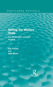 Selling the Welfare State - The Privatisation of Public Housing ebook by Ray Forrest,Alan Murie