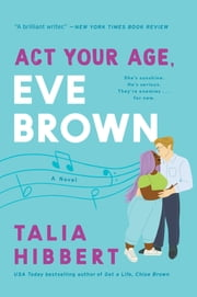 Act Your Age, Eve Brown - A Novel ebook by Talia Hibbert