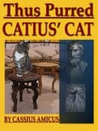 Thus Purred Catius' Cat eBook by Cassius Amicus