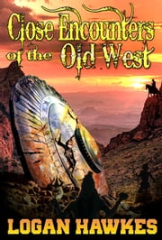 Close Encounters of the Old West ebook by Logan Hawkes