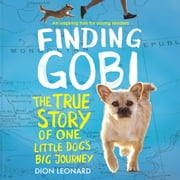 Finding Gobi: Young Reader's Edition - The True Story of One Little Dog's Big Journey audiobook by Dion Leonard, Aaron Rosenberg