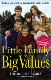 Little Family, Big Values - Lessons in Love, Respect, and Understanding for Families of Any Size ebook by The Roloff Family,Tracy Sumner