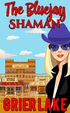 The Bluejay Shaman ebook by Lise McClendon, Grier Lake