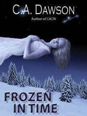 Frozen In Time ebook by C.A. Dawson