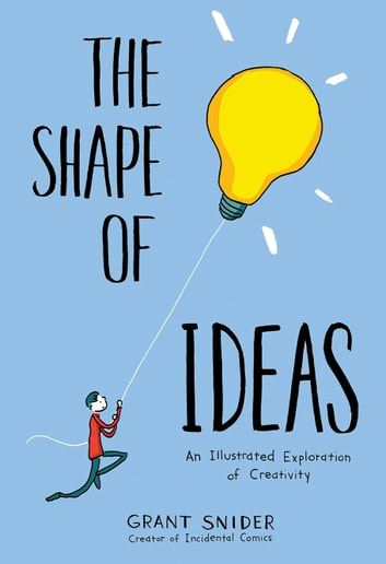 The Shape of Ideas - An Illustrated Exploration of Creativity ebook by Grant Snider