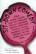 Sit-Down Comedy - Stand-ups swap the stage for the page ebook by Malcolm Hardee, John Fleming