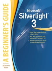 Microsoft Silverlight 3 - A Beginner's Guide ebook by Shannon Horn