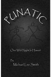 Punatic: One Wild Hawaiian Night ebook by Michael Lee Smith