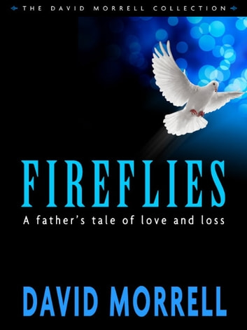 Fireflies - A Father's Tale of Love and Loss ebook by David Morrell