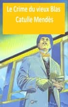 Le crime du vieux Blas ebook by CATULLE MENDES