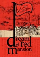 A Dream of Red Mansion, Complete and Unexpurgated ebook by Cao Xueqin