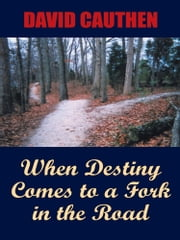 When Destiny Comes to a Fork in the Road ebook by David Cauthen
