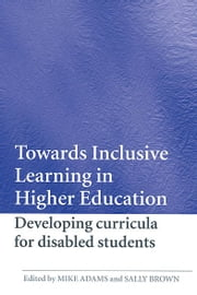 Towards Inclusive Learning in Higher Education - Developing Curricula for Disabled Students ebook by Mike Adams,Sally Brown