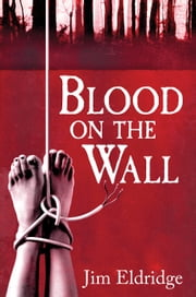 Blood On The Wall ebook by Jim Eldridge