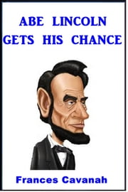 Abe Lincoln Gets His chance ebook by Frances Cavanah