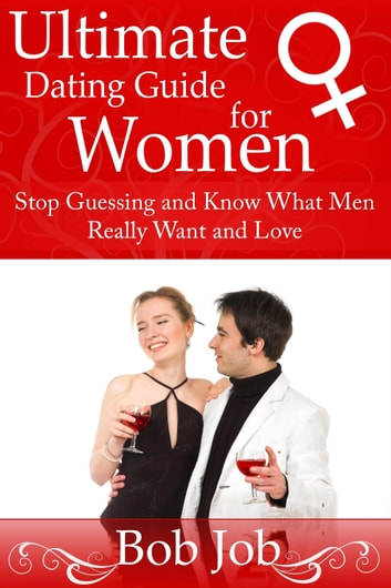 Ultimate Dating Guide for Women - Stop Guessing and Know What Men Really  Want and Love