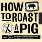 How to Roast a Pig ebook by Tom Rea