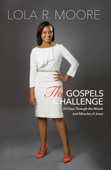 The Gospels Challenge - 30 Days Through the Words and Miracles of Jesus ebook by Lola R. Moore