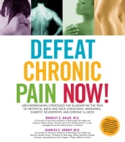 Defeat Chronic Pain Now! - Groundbreaking Strategies for Eliminating the Pain of Arthritis, Back and Neck Conditions, Migraines ebook by Charles Argoff,Bradley S Galer