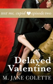 Delayed Valentine - Text Me, Cupid, Episode 2 ebook by M. Jane Colette
