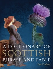 A Dictionary of Scottish Phrase and Fable ebook by Ian Crofton