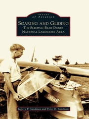 Soaring and Gliding - The Sleeping Bear Dunes National Lakeshore Area ebook by Jeffery P. Sandman,Peter R. Sandman